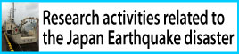 Research activities related to the Japan Earthquake disaster